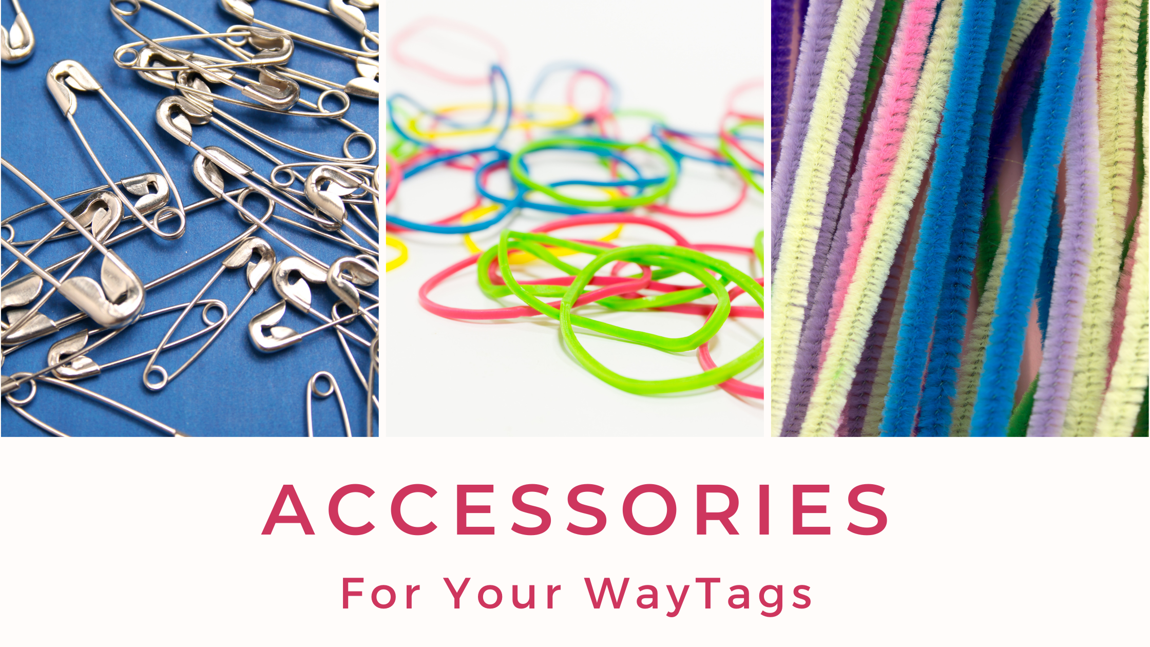Banner image with three photos of safety pins, rubber bands, and pipe cleaners. Text says Accessories for Your WayTags