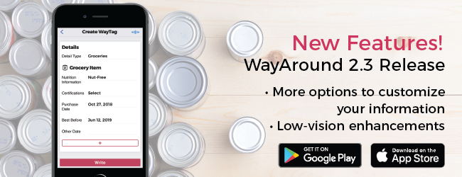 Photo of the tops of tin cans and a phone with the WayAround app. Text says New Features! WayAround 2.3 Release. More options to customize your information. Low-vision enhancements. Badges for the Google Play Store and App Store.