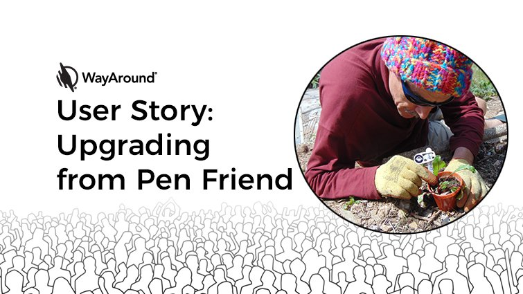 Photograph of a Man working in his garden with text: User Story: Upgrading from Pen Friend.