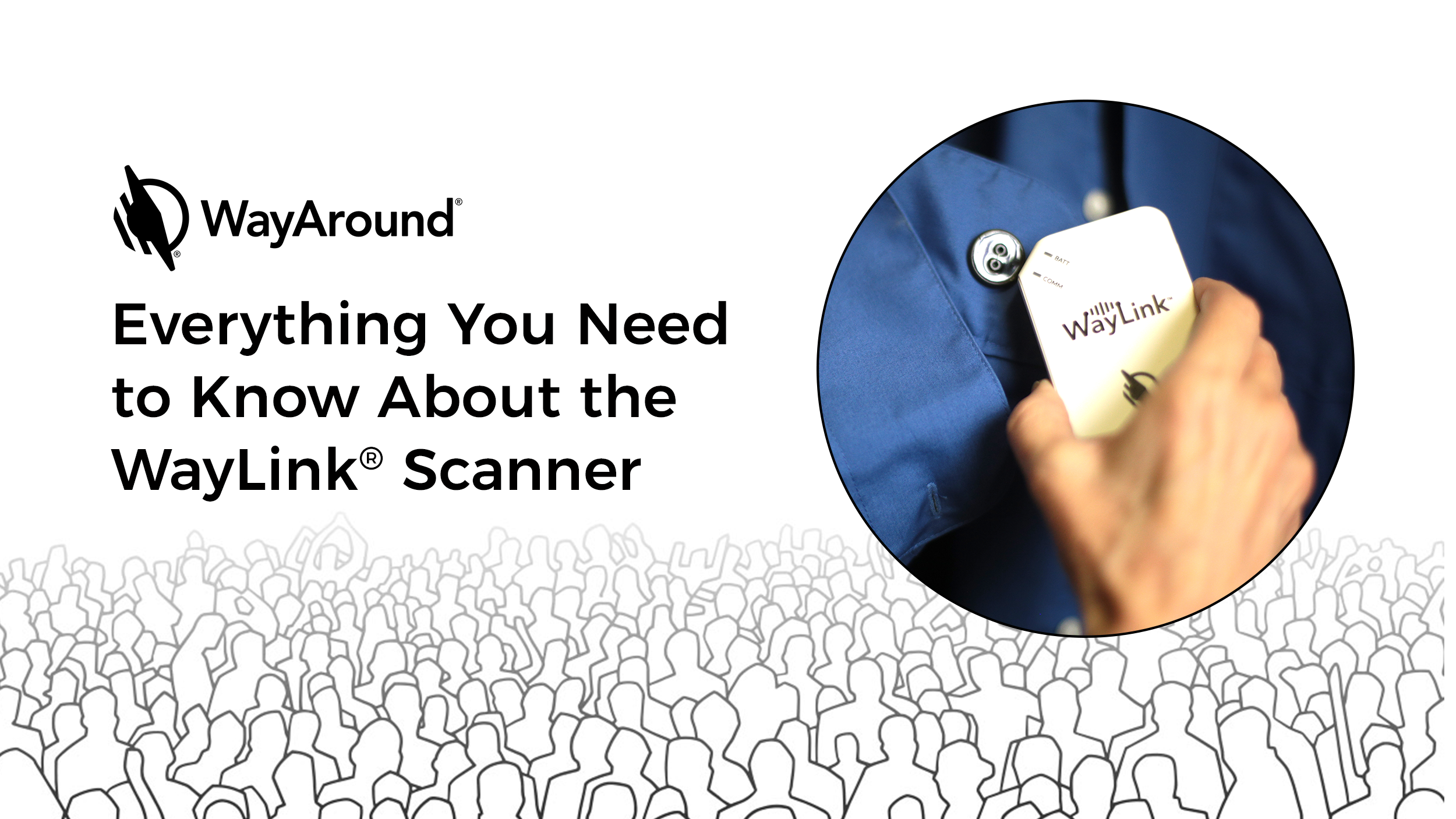 Image with a photograph of someone holding a WayLink scanner to a button on a dress shirt. An illustration of a crowd of human silhouettes stretches across the bottom. Text reads: Everything You Need to Know About the WayLink Scanner.