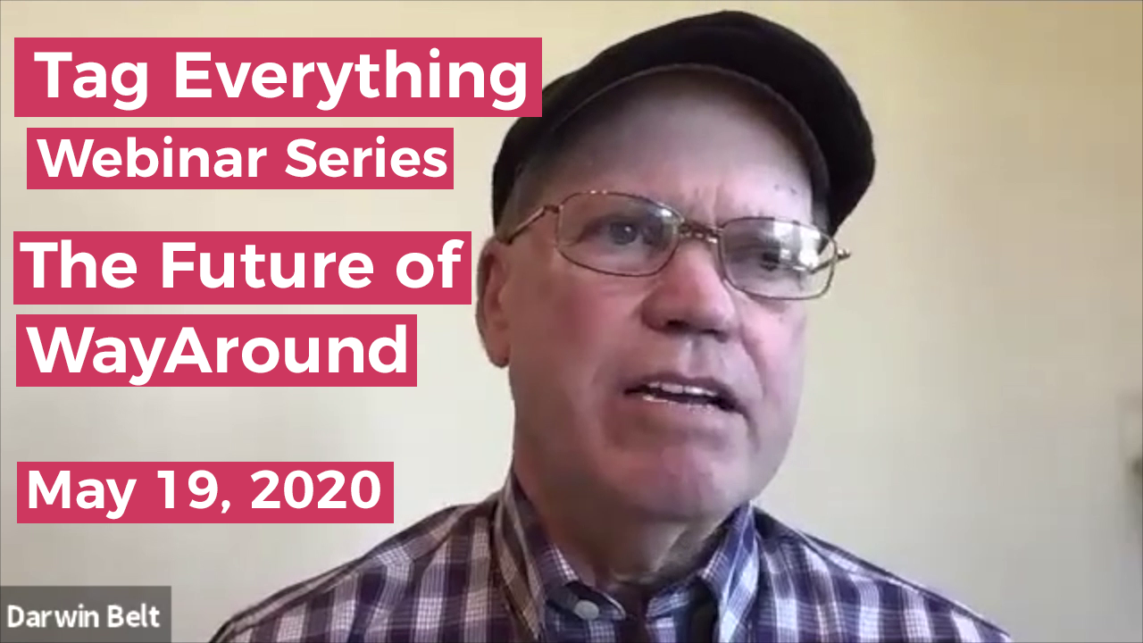 Photo of WayAround cofounder Darwin Belt. Text says Tag Everything Webinar Series. The Future of WayAround. May 19, 2020.