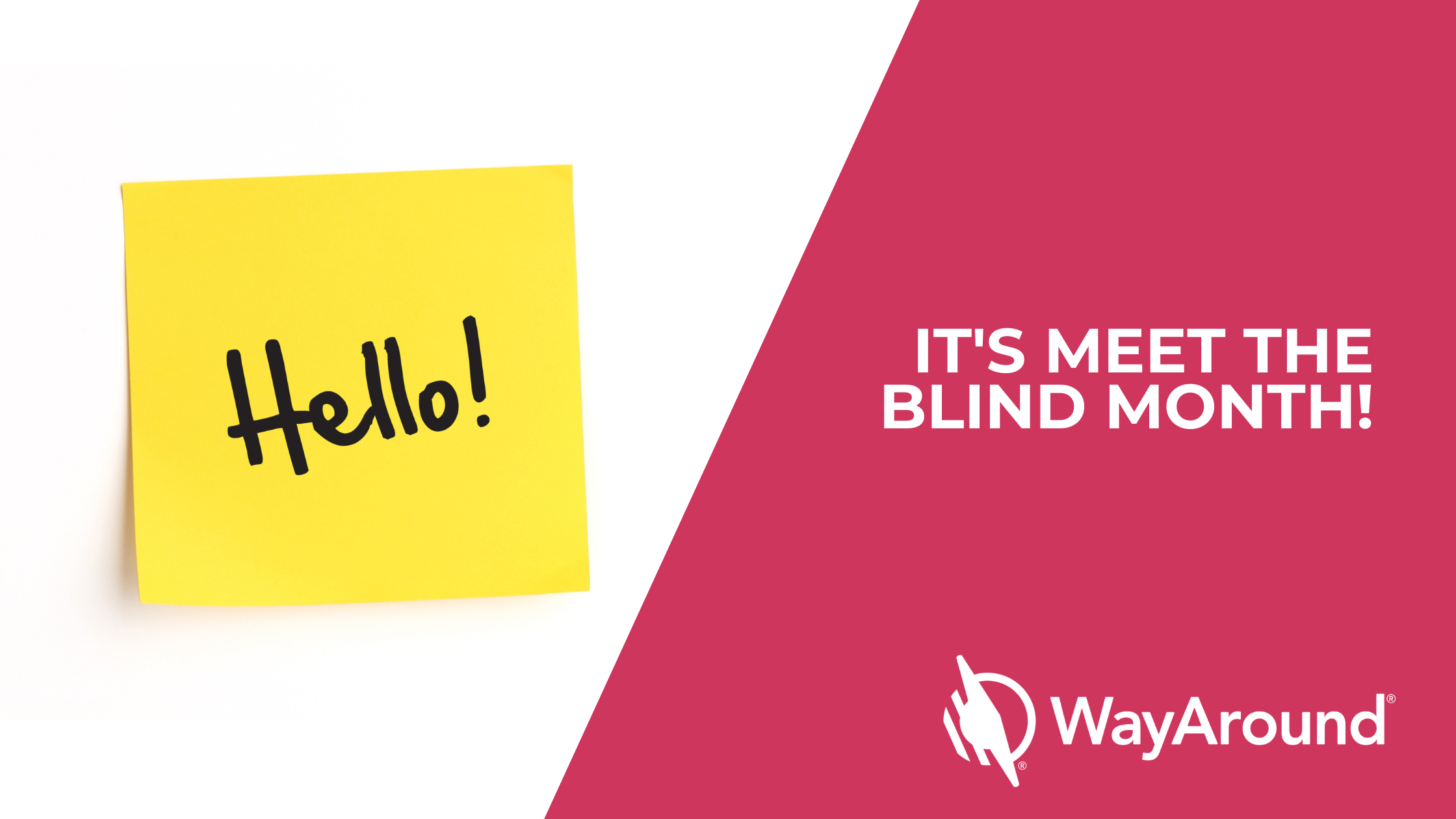 The left side has a yellow sticky note with the word Hello handwritten. The right side of the image says It's Meet the Blind Month! The WayAround logo is at the bottom.